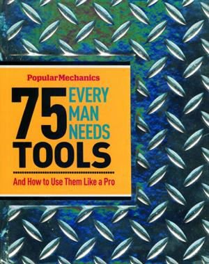 Popular Mechanics 75 Tools Every Man Needs