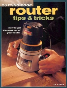 Cutting Edge Router Tips Tricks How To Get The Most Out Of Your Router The Woodworker S Library Woodworking Books Projects Plans And Videos
