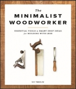 Minimalist Woodworker, The: Essential Tools & Smart Shop Ideas for Building with