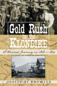 GOLD RUSH IN THE KLONDIKE: A Woman's Journey in 1898–1899