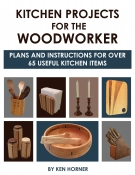 Kitchen Projects for the Woodworker: Plans and Instructions for Over 65 Useful K