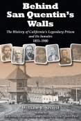 Behind San Quentin's Walls: The History of California's Legendary Prison and Its