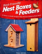 Bird-Friendly Nest Boxes and Feeders: 12 Easy-To-Build Designs that Attract Birds to Your Yard cover