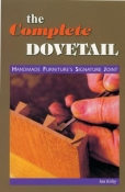 Complete Dovetail, The [LSI]: Handmade Furniture's Signature Joint