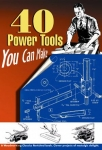 40 POWER TOOLS YOU CAN MAKE [LSI]