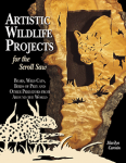ARTISTIC WILDLIFE PROJECTS FOR THE SCROLL SAW: Bears, Wild Cats, Birds of Prey a