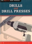 THE MISSING SHOP MANUAL: DRILLS AND DRILL PRESSES: THE TOOL INFORMATION YOU NEED