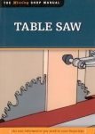 THE MISSING SHOP MANUAL: TABLE SAW: THE TOOL INFORMATION YOU NEED AT YOUR FINGER