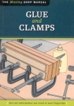 THE MISSING SHOP MANUAL: GLUE AND CLAMPS: THE TOOL INFORMATION YOU NEED AT YOUR