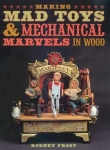 MAKING MAD TOYS & MECHANICAL MARVELS IN WOOD