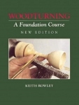 WOODTURNING A FOUNDATION COURSE. NEW EDITION