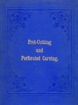 FRET CUTTING AND PERFORATED CARVING WITH PRACTICAL INSTRUCTIONS