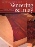 WOODWORKER'S GUIDE TO VENEERING & INLAY