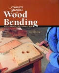 COMPLETE MANUAL OF WOOD BENDING: MILLED, LAMINATED, AND STEAMBENT WORK