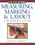 FOR PROS BY PROS: MEASURING MARKING AND LAYOUT: A BUILDER'S GUIDE