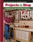 GETTING STARTED IN WOODWORKING: PROJECTS FOR YOUR SHOP