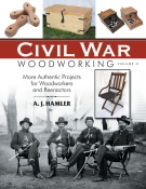 Civil War Woodworking Vol. II: More Authentic Projects for Woodworkers and Reena