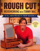 Rough Cut--Woodworking with Tommy Mac: 13 All-New Projects from Season 2 cover