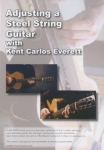 ADJUSTING A STEEL STRING GUITAR WITH KENT CARLOS EVERETT - DVD