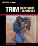 FOR PROS BY PROS: TRIM CARPENTRY TECHNIQUES