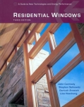 RESIDENTIAL WINDOWS, 3rd ed.: A GUIDE TO NEW TECHNOLOGIES AND ENERGY PERFORMANCE