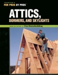 FOR PROS BY PROS: ATTICS, DORMERS AND SKYLIGHTS