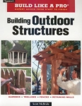 BUILD LIKE A PRO: BUILDING OUTDOOR STRUCTURES
