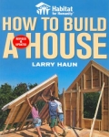 HABITAT FOR HUMANITY: HOW TO BUILD A HOUSE, REVISED AND UPDATED