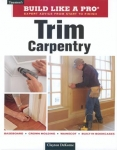 BUILD LIKE A PRO: TRIM CARPENTRY, 2nd edition