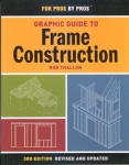 FOR PROS BY PROS: Graphic Guide to Frame Construction Third Edition, Revised