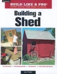 BUILD LIKE A PRO: BUILDING A SHED, REVISED