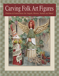 Carving Folk Art Figures: Patterns & Instructions for Angels, Moons, Santas, and