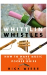 WHITTLIN WHISTLES: HOW TO MAKE MUSIC WITH YOUR POCKET KNIFE