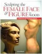 Sculpting the Female Face & Figure in Wood: A Reference and Techniques Manual cover image