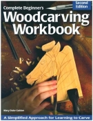 Complete Beginner's Woodcarving Workbook: A Simplified Approach for Learning cover image