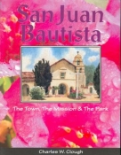 SAN JUAN BAUTISTA: THE TOWN, THE MISSION & THE PARK. cover image