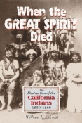 WHEN THE GREAT SPIRIT DIED: THE DESTRUCTION OF THE CALIFORNIA INDIANS. cover image